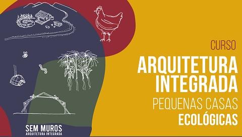 Curso arquitetura Integrada: Pequenas Casas Ecológicas.